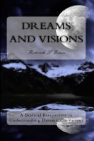 Cover for 'Dreams and Visions: A Biblical Perspective to Understanding Dreams and Visions'