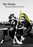 Cover for 'My Ninjas: Choosing A Martial Arts School'