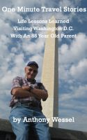 Cover for 'One Minute Travel Stories - Life Lessons Learned Visiting Washington DC With An 85 Year old Parent'