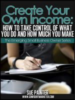 Cover for 'Create Your Own Income: How To Take Control of What You Do and How Much You Make'