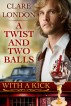 A Twist and Two Balls - With A Kick #1 by Clare London