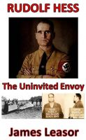 Cover for 'Rudolf Hess: The Uninvited Envoy'