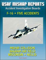 Cover for 'U.S. Air Force Aerospace Mishap Reports: Accident Investigation Boards for the F-16 Fighting Falcon Fighter - Midair Collision in 2009, Bagram Air Field, Afghanistan 2010, Wisconsin and Nellis 2011'