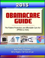 Cover for '2013 Obamacare Guide - The Patient Protection and Affordable Care Act (PPACA or ACA) - Understanding Health Care Insurance Options, New Plans, Programs, Bill of Rights, Full Text of Law'