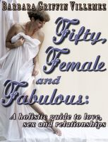 Cover for 'Fifty, Female & Fabulous: A Holistic Guide to Love, Sex & Relationships'
