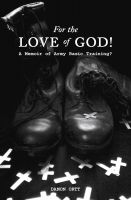 Cover for 'For the Love of God! A memoir of Army Basic Training?'