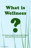 Cover for 'What is Wellness? 101 Questions People Ask About Health and Wellness – and for which You've Gotta Have Answers!'