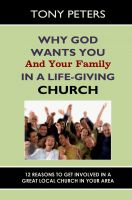 Cover for 'Why God Wants You & Your Family in a Life-giving Church – 12 Reasons to Get Involved in a Great Local Church in Your Area'