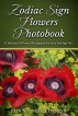 Zodiac Sign Flowers Photobook - A Collection Of Flower Photographs For Each Sun Sign Vol. 1 by Lorna MacKinnon