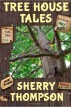 Tree House Tales: A Collection of Short Stories, Non-Fiction Shorts, Artwork, and Extracts From Five Narenta Tumults Novels by Sherry Thompson