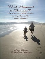 Cover for 'What Happened to Grandpa? A child views the hereafter through the world's major religions'