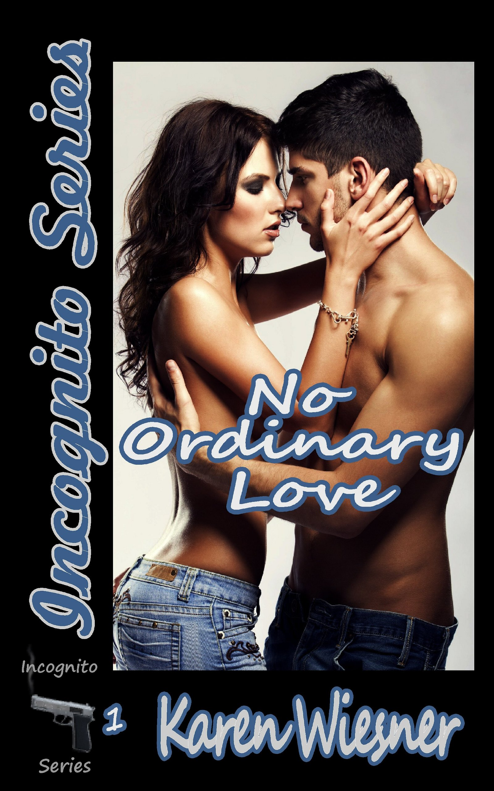 Karen Wiesner - No Ordinary Love, Book 1 of the Incognito Series
