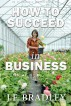 How To Succeed In Business by J.F. Bradley