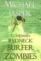 Michael Jasper - Goddamn Redneck Surfer Zombies