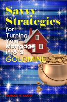 Cover for 'Savvy Strategies for Turning Your Mortgage into a Goldmine'