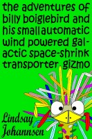 The Adventures of Billy Boiglebird and his Small Automatic Wind Powered Galactic