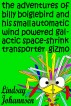 The Adventures of Billy Boiglebird and his Small Automatic Wind Powered Galactic Space-Shrink Transporter Gizmo by Lindsay Johannsen