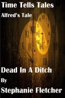Cover for 'Time Tells Tales -  Tale one - Dead In A Ditch'