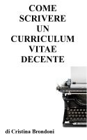 Cover for 'Come scrivere un curriculum vitae decente'