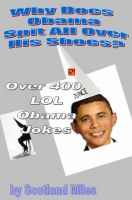 Cover for 'Why Does Obama Spit All Over His Shoes?  Over 400 LOL Obama Jokes'