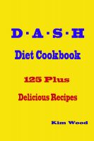 Cover for 'D-A-S-H Diet Cookbook : 125 Plus Delicious Recipes'
