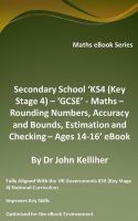 Cover for 'Secondary School 'KS4 (Key Stage 4) – 'GCSE' - Maths – Rounding Numbers, Accuracy and Bounds, Estimation and Checking – Ages 14-16' eBook'