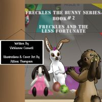 Cover for 'Freckles the Bunny Series, Book # 2: Freckles and the Less Fortunate'