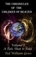 Cover for 'The Chronicles Of The Children Of Heaven - Volume 1'