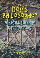 Cover for 'The Dog's Philosopher - A Small Change of Priorities'
