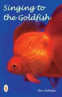 Cover for 'Singing to the Goldfish'