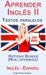 Aprender Inglês II - Textos paralelos - Historias Bilingüe (Nivel intermedio)  Inglês - Español by Polyglot Planet Publishing