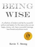 Cover for 'Being Wise: A collection of wisdom and tips by successful authors and leaders;  For the reason why you are happy, skinny, rich, have a successful marriage, have friends and achieve much.'