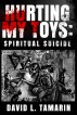 Hurting My Toys: Spiritual Suicide by David L. Tamarin