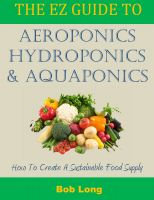 Cover for 'The EZ Guide to Aeroponics, Hydroponics and Aquaponics'