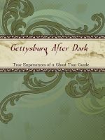 Cover for 'Gettysburg After Dark: True Experiences of a Ghost Tour Guide'