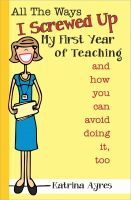 Cover for 'All the Ways I Screwed Up My First Year of Teaching and How You Can Avoid Doing It, Too'