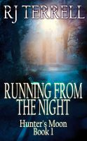R. J. Terrell - Running From the Night (Hunter's Moon Series: Book 1)