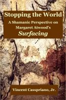 Cover for 'Stopping the World: A Shamanic Perspective on Margaret Atwood's Surfacing'