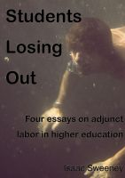 Cover for 'Students Losing Out: four essays on adjunct labor in higher education'