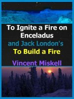 Cover for 'To Ignite a Fire on Enceladus and Jack London's To Build a Fire'