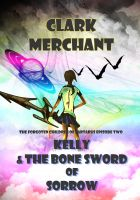Cover for 'Kelly and the Bone Sword of Sorrow'