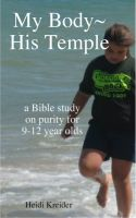 Cover for 'My Body~His Temple...a Bible study for 9-12 year olds'