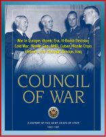 Cover for 'Council of War: A History of the Joint Chiefs of Staff 1942-1991 - War in Europe, Atomic Era, H-Bomb Decision, Cold War, Missile Gap, BMD, Cuban Missile Crisis, Vietnam, Iran Hostage Rescue, Iraq'