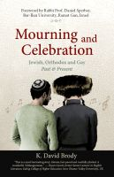 Cover for 'Mourning and Celebration: Jewish, Orthodox and Gay, Past and Present'