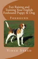 Cover for 'Fun Raising and Training Your English Foxhound Puppy & Dog'