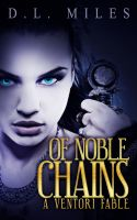 Cover for 'Of Noble Chains: A Ventori Fable'