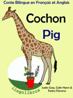 Cover for 'Conte Bilingue en Français et Anglais: Cochon - Pig. Collection apprendre l'anglais.'