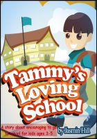 Cover for 'Tammy's Loving School: A Story About Encouraging To Go To School For Kids Ages 3-5'