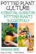 Potted Plant Culture - Essential Guide for Potting Plants Successfully by Dueep Jyot Singh