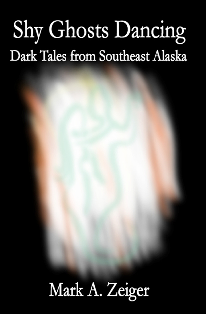 Cover: Shy Ghosts Dancing: Dark Tales from Southeast Alaska